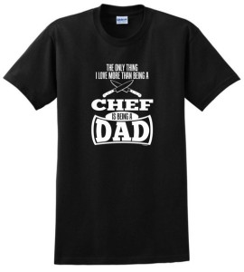 Black The Only Thing I Love More Than Being a Chef is Being a Dad T-Shirt for Men