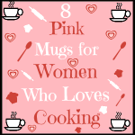 Eight Pink Mugs for Women Who Loves Cooking
