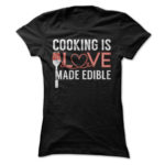Cooking Is Love Made Edible T-Shirt For Women